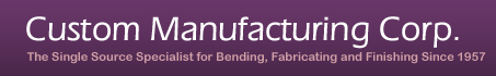 Custom Manufacturing Corporation | The Single Source Specialist for Bending, Fabricating and Finishing Since 1957